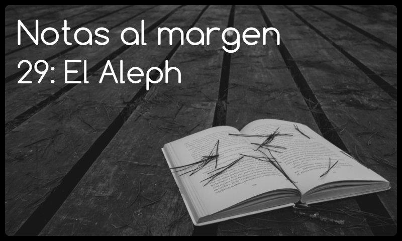 Notas al margen 29: El Aleph