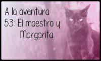 53: El maestro y Margarita