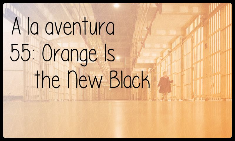 55: Orange Is the New Black
