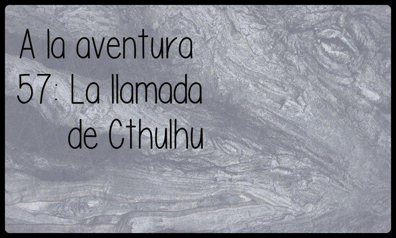 57: La llamada de Cthulhu
