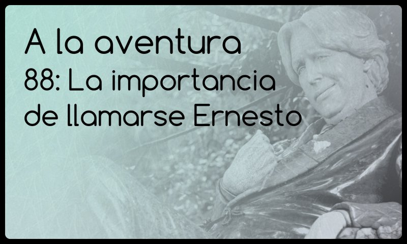88: La importancia de llamarse Ernesto