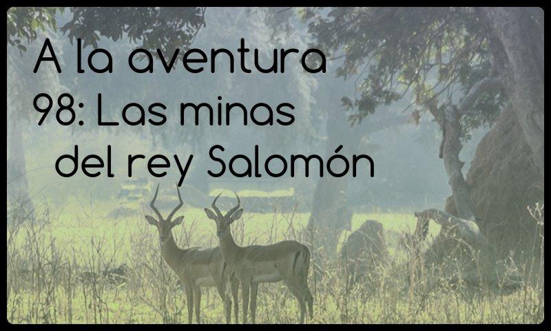 98: Las minas del rey Salomón