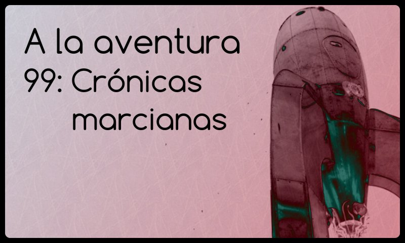 99: Crónicas marcianas