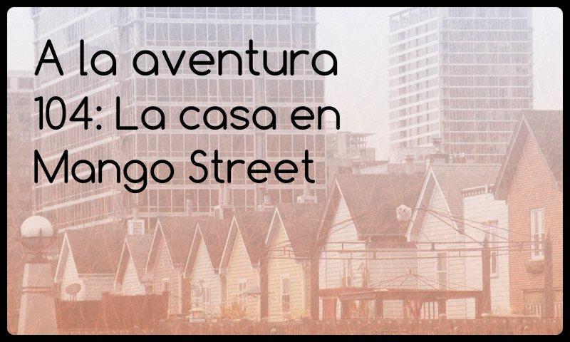 103: La casa en Mango Street